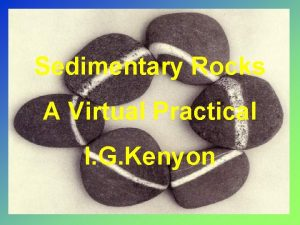 Sedimentary Rocks A Virtual Practical I G Kenyon
