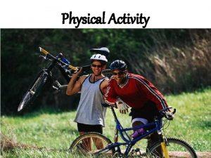 Physical Activity 1 Physical Activity The term physical