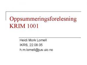 Oppsummeringsforelesning KRIM 1001 Heidi Mork Lomell IKRS 22