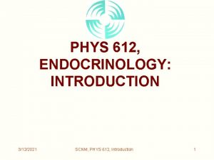 PHYS 612 ENDOCRINOLOGY INTRODUCTION 3122021 SCNM PHYS 612