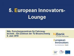 5 European Innovators Lounge Nds Forschungszentrum fr Fahrzeugtechnik