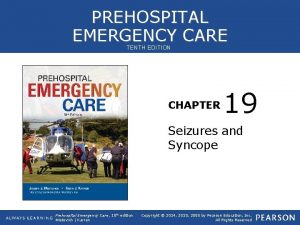 PREHOSPITAL EMERGENCY CARE TENTH EDITION CHAPTER 19 Seizures