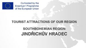 TOURIST ATTRACTIONS OF OUR REGION SOUTHBOHEMIAN REGION JINDICHV