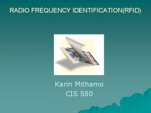 RADIO FREQUENCY IDENTIFICATIONRFID Karin Mithamo CIS 580 Overview