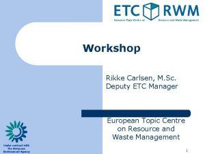 Workshop Rikke Carlsen M Sc Deputy ETC Manager