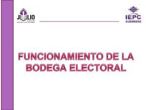 FUNCIONAMIENTO DE LA BODEGA ELECTORAL Bodega Electoral La