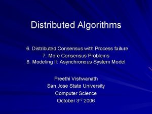 Distributed Algorithms 6 Distributed Consensus with Process failure