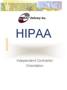 HIPAA Independent Contractor Orientation What Is HIPAA Health