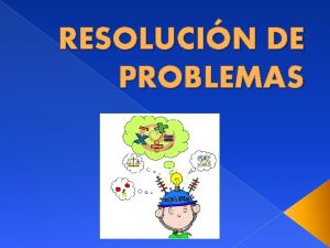 RESOLUCIN DE PROBLEMAS La resolucin de problemas es