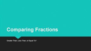Comparing Fractions Greater Than Less Than or Equal