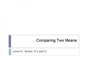 Comparing Two Means Lesson 5 Section 10 2