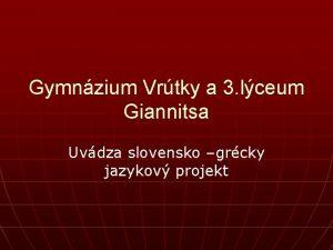 Gymnzium Vrtky a 3 lceum Giannitsa Uvdza slovensko
