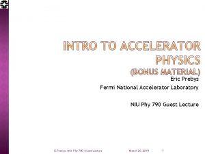 Eric Prebys Fermi National Accelerator Laboratory NIU Phy