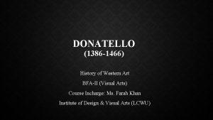 DONATELLO 1386 1466 History of Western Art BFAII