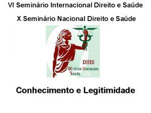 VI Seminrio Internacional Direito e Sade X Seminrio
