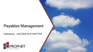 Payables Management Presented By Jodi Dare and Colin