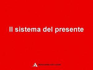 Il sistema del presente Il sistema del presente
