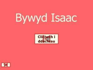 Bywyd Isaac Cliciwch i ddechrau Cliciwch i orffen