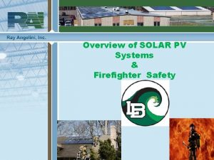 Overview of SOLAR PV Systems Firefighter Safety RAI