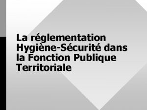 La rglementation HygineScurit dans la Fonction Publique Territoriale