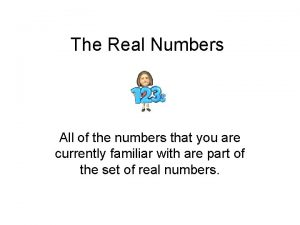 The Real Numbers All of the numbers that
