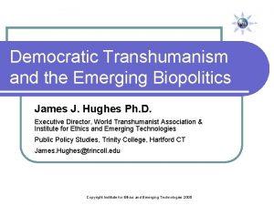 Democratic Transhumanism and the Emerging Biopolitics James J