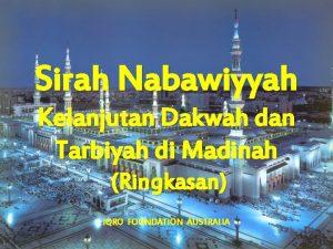 Sirah Nabawiyyah Kelanjutan Dakwah dan Tarbiyah di Madinah