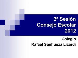 3 Sesin Consejo Escolar 2012 Colegio Rafael Sanhueza