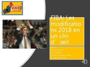 FIBA Les modificatio ns 2018 en un clin