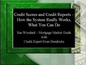 Credit Scores and Credit Reports How the System