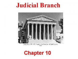 Judicial Branch Chapter 10 Judicial Branch The courts