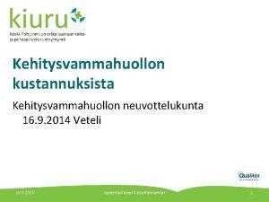 Kehitysvammahuollon kustannuksista Kehitysvammahuollon neuvottelukunta 16 9 2014 Veteli