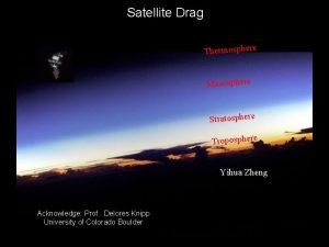 Satellite Drag Thermosphere Mesosphere Stratosphere Troposphere Yihua Zheng