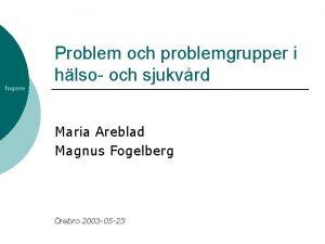 fogare Problem och problemgrupper i hlso och sjukvrd