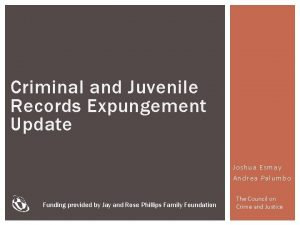 Criminal and Juvenile Records Expungement Update Joshua Esmay