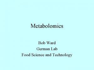 Metabolomics Bob Ward German Lab Food Science and