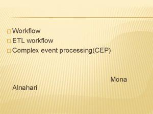 Workflow ETL workflow Complex event processingCEP Mona Alnahari