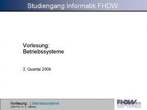 Studiengang Informatik FHDW Vorlesung Betriebssysteme 2 Quartal 2009