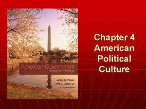 Chapter 4 American Political Culture n WHO GOVERNS
