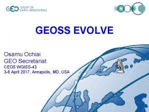 GEOSS EVOLVE Osamu Ochiai GEO Secretariat CEOS WGISS43