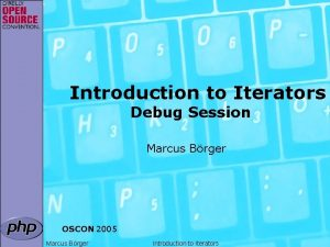 Introduction to Iterators Debug Session Marcus Brger OSCON