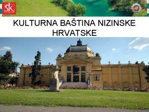 KULTURNA BATINA NIZINSKE HRVATSKE 1 2 3 4
