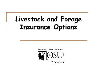 Livestock and Forage Insurance Options Insurance Options RMA