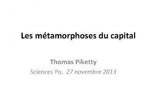 Les mtamorphoses du capital Thomas Piketty Sciences Po