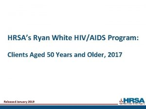 HRSAs Ryan White HIVAIDS Program Clients Aged 50