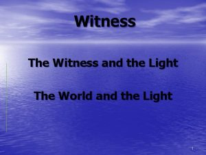 Witness The Witness and the Light The World