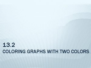 13 2 COLORING GRAPHS WITH TWO COLORS Jim