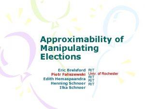 Approximability of Manipulating Elections Eric Brelsford Piotr Faliszewski
