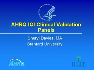 AHRQ IQI Clinical Validation Panels Sheryl Davies MA