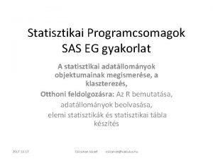 Statisztikai Programcsomagok SAS EG gyakorlat A statisztikai adatllomnyok
